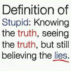 I know your wife KNOWS the TRUTH....SEE'S the TRUTH....and still BELIEVING your LIES.... now that's the saddiest part but hey she's not stupid at all!