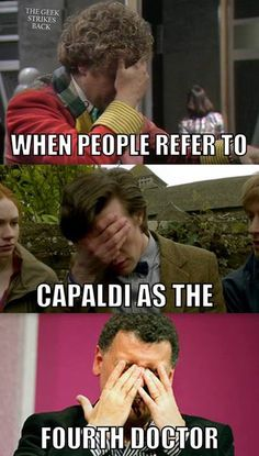 """Capaldi the 4th Doctor!... HE'S THE 12TH DOCTOR, PEOPLE!! <___ no sir! The 13th!<<<< No 'mam according to BBC the we can still call him 12; the order goes 1, 2, 3, 4, 5, 6, 7, 8, WAR, 9, 10, 11, 12. That was the motto is """"the clock strikes 12,"""" and not """"13."""""""