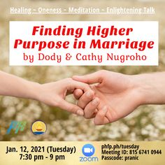 🌈 Open to ALL ⏰ January 12, 2021 Tuesday (7:30 pm - 9:00 pm) 🌞 Enrichment Talk on : Finding Higher Purpose in Marriage ❤️ by Dody & Cathy Nugroho Husband & Wife, Arhatic Yoga Practitioners, Pranic Healers and Pranic Healing Instructors ✅ Join Zoom Meeting: phfp.ph/tuesday Meeting ID: 815 6741 0944 Passcode: pranic For inquiries: 09178527434 pranichealingphilippines@gmail.com