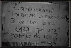 """""""How do u want 2 foment education, if a book it's more expensive tan a bottle of Run""""   LOS DERECHOS SOCIALES FB page"""