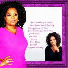 """""""Be thankful for what you have; you'll end up having more. If you concentrate on what you don't have, you will never, ever have enough."""" -Oprah Winfrey (US Billionaire 1954-) #quoteoftheday"""