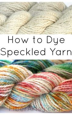 How to Dye Speckled Yarn - FiberArtsy.com