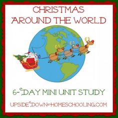 Learning about Christmas Around the World {6-Day Mini Unit Study} - Upside Down Homeschooling