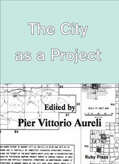 The city is often depicted as a sort of self-organizing chaos. This collection of essays, edited by Pier Vittorio Aureli, makes the case for the opposite hypothesis: The city is always the result of political intention, often in the form of specific architectural projects.