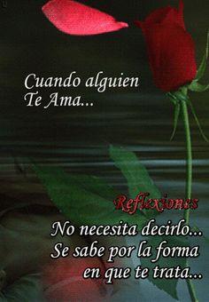 Cuando alguien te ama...no necesita decirlo...se nota de la forma que te trata.