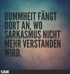 Dummheit & Sarkasmus // English: Stupidity begins where sarcasm is no longer understood. True Quotes, Funny Quotes, Satire, German Quotes, Truth Of Life, Quotes And Notes, Speak The Truth, Word Of The Day, More Than Words
