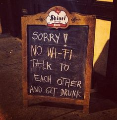 Sorry!  No wi fi. Talk to each other and get drunk!