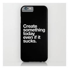 Create Something Today Even If It Sucks iPhone 6s Case ($35) ❤ liked on Polyvore featuring accessories, tech accessories and iphone & ipod cases