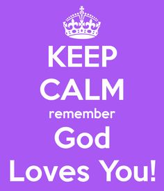 Keep Calm, God Loves you!