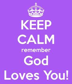 Keep Calm, God Loves you!