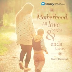 """Motherhood: All love begins and ends there."" — Robert Browning"