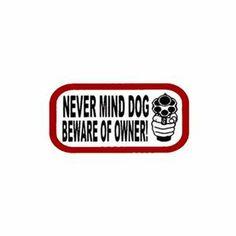 Never Mind Dog Beware Of Owner Sticker $4.00