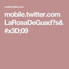 mobile.twitter.com LaRosaDeGuad?s=09