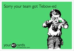 not a tebow fan but considering his recent run in the nfl.. this is funny to me