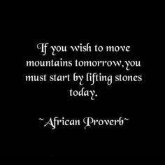 african proverb - If you wish to move mountains Quotable Quotes, Wisdom Quotes, Quotes To Live By, Motivational Quotes, Inspirational Quotes, Change Quotes, The Words, African Quotes, African Proverb