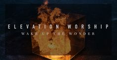 Wake Up The Wonder, the new album from Elevation Worship. Recorded live at Time Warner Cable Arena, these songs are our prayer for the Church – a prayer for revival.