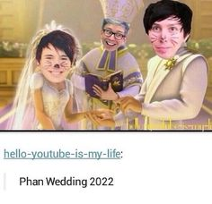 You know if 2022 comes around and the Phan wedding doesn't happen we are literally going to drown the world in our tears...so yeah that's probably how the world is going to end