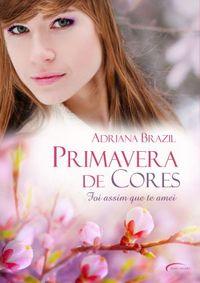 Viciados em Leitura: :: Resenha :: Primavera de cores, Adriana Brazil
