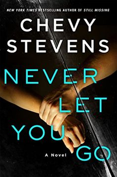 Never Let You Go by Chevy Stevens…