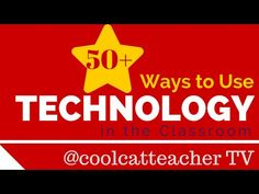 50+ Ways to Use Technology in the Classroom