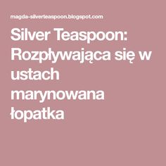 Silver Teaspoon: Rozpływająca się w ustach marynowana łopatka