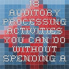 18 Auditory Processing Activities You Can Do Without Spending a Dime!   Reading, Writing & Math Help for Dyslexia, LD & ADHD