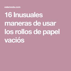 16 Inusuales maneras de usar los rollos de papel vaciós