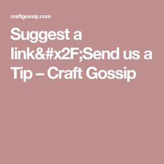 Suggest a link/Send us a Tip – Craft Gossip