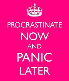 PROCRASTINATE NOW & PANIC LATER