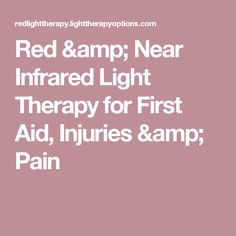 Red & Near Infrared Light Therapy for First Aid, Injuries & Pain