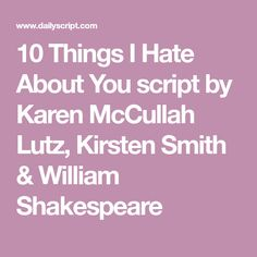 10 Things I Hate About You script by Karen McCullah Lutz, Kirsten Smith & William Shakespeare Movie Scripts, William Shakespeare, Hate