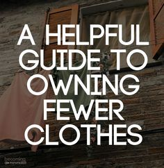 Consider for just a moment how your life would look different if you owned fewer clothes.