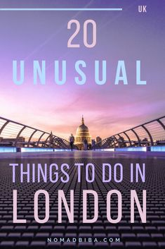 Off the Beaten Path: 20 Unusual Things To Do in London · nomadbiba