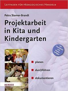 Projektarbeit in Kita und Kindergarten: planen, durchführen, dokumentieren. Leitfaden für Pädagogisches Handeln KOMPETENZ konkret: Amazon.de: Petra Stamer-Brandt: Bücher