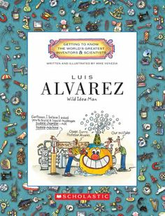 Luis Alvarez: Wild Idea Man (Getting to Know the World's Greatest Inventors & Scientists) by Mike Venezia, (Amazon.com Image).