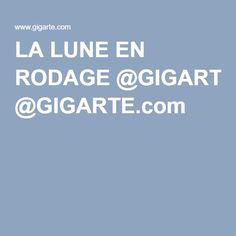 LA LUNE EN RODAGE @GIGARTE.com