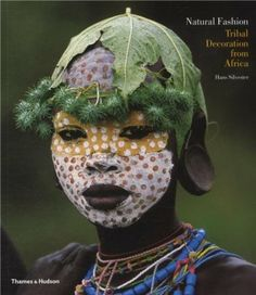 Natural Fashion: Tribal Decoration from Africa: Amazon.co.uk: Hans Silvester: Books