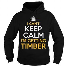 I Cant Keep Calm Im Getting Timber #jobs #tshirts #TIMBER #gift #ideas #Popular #Everything #Videos #Shop #Animals #pets #Architecture #Art #Cars #motorcycles #Celebrities #DIY #crafts #Design #Education #Entertainment #Food #drink #Gardening #Geek #Hair #beauty #Health #fitness #History #Holidays #events #Home decor #Humor #Illustrations #posters #Kids #parenting #Men #Outdoors #Photography #Products #Quotes #Science #nature #Sports #Tattoos #Technology #Travel #Weddings #Women