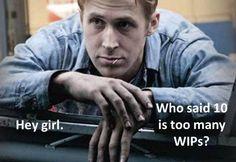 @Carol Van De Maele Browne  Ryan Gosling - Hey Girl - so true! LOLS!