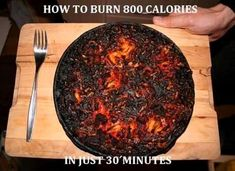 how to burn 800 calories in 30 minutes - haha fitness humor!