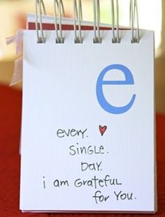 Cute Idea Using every letter of the alphabet, leave little notes to your special someone (: