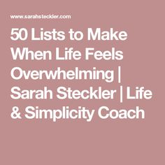 50 Lists to Make When Life Feels Overwhelming | Sarah Steckler | Life & Simplicity Coach