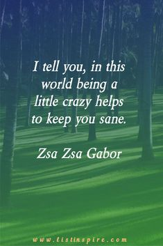 25 Inspiring Life Quotes That Will Change Your Life - List Inspire Sweet Life Quotes, Cute Quotes For Life, Life Is Beautiful Quotes, Inspiring Quotes About Life, Inspirational Quotes, Witty Quotes, Work Quotes, Going Crazy Quotes, Zsa Zsa Gabor