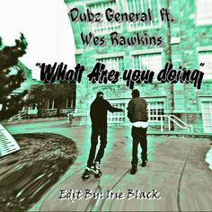Dubz General ft - Wes Rawkins - what are you doing by Dubz General on SoundCloud