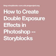 How to Create Double Exposure Effects in Photoshop -- Storyblocks