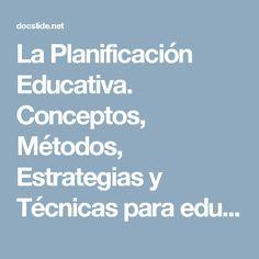 La Planificación Educativa. Conceptos, Métodos, Estrategias y Técnicas para educadores - Education