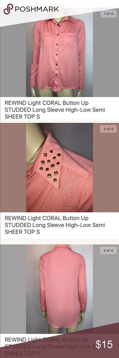 "Rewind High Low Studded Coral/pink Blouse S /M Gorgeous Top! Back is semi sheer, and lower than the front. This would fit a medium as well.  Bust: 36""  Length:(Back)29"" (Front) 24"" Sleeve: 24"" 65% Polyester 35% Rayon Rewind Tops Button Down Shirts"