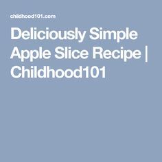 Deliciously Simple Apple Slice Recipe | Childhood101