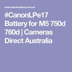 #CanonLPe17 Battery for M5 750d 760d | Cameras Direct Australia