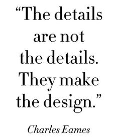 The details are not the details. They make the design. | Charles Eames Picture Quotes | Quoteswave